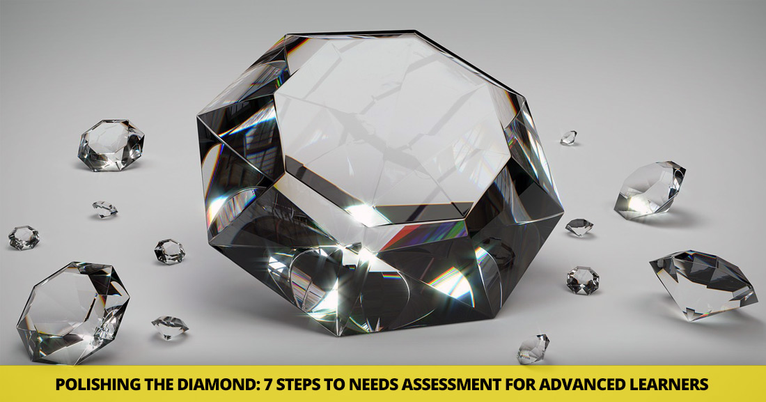 Polishing the Diamond: 7 Steps to Needs Assessment for Advanced Learners