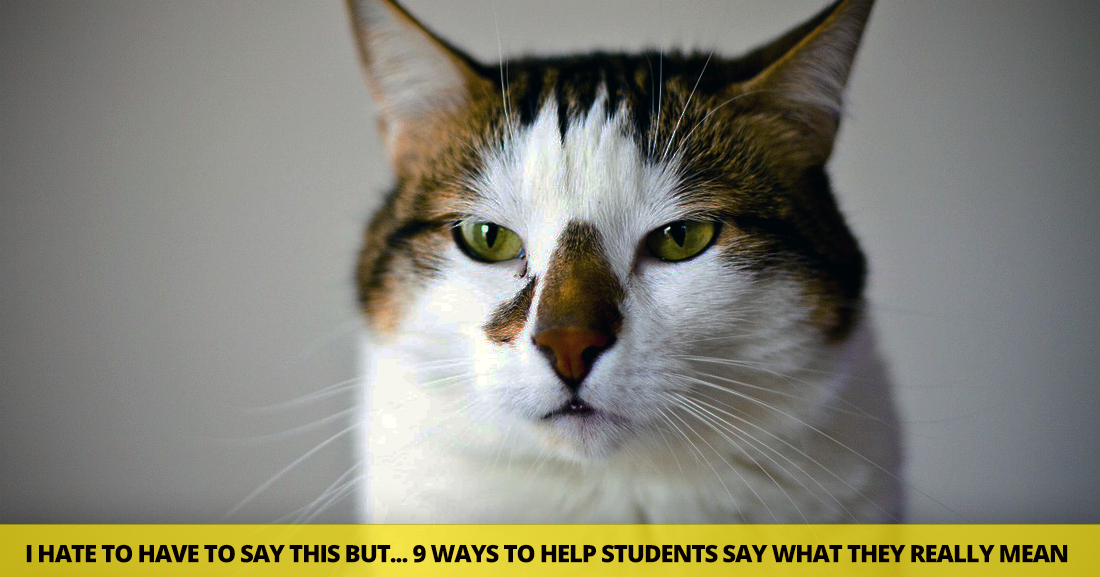 I Hate to Have to Say This but: 9 Ways to Help Students Say What They Really Mean