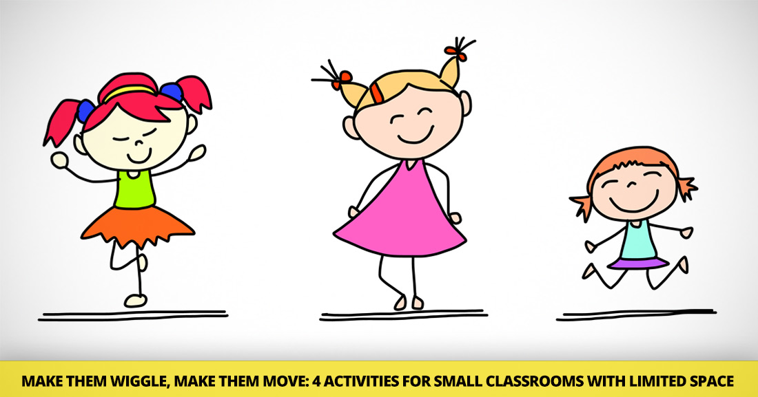 Make Them Wiggle, Make Them Move: 4 Activities for Small Classrooms with Limited Space