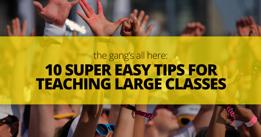 The Gang�s All Here: 10 Super Easy Tips for Teaching Large Classes