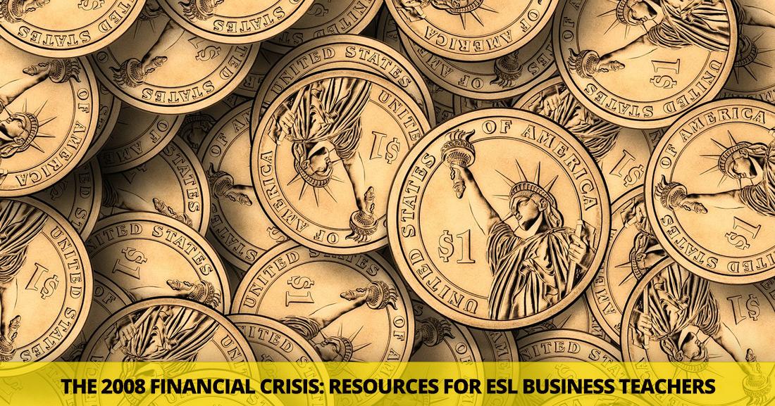 The 2008 Financial Crisis: Resources for ESL Business Teachers