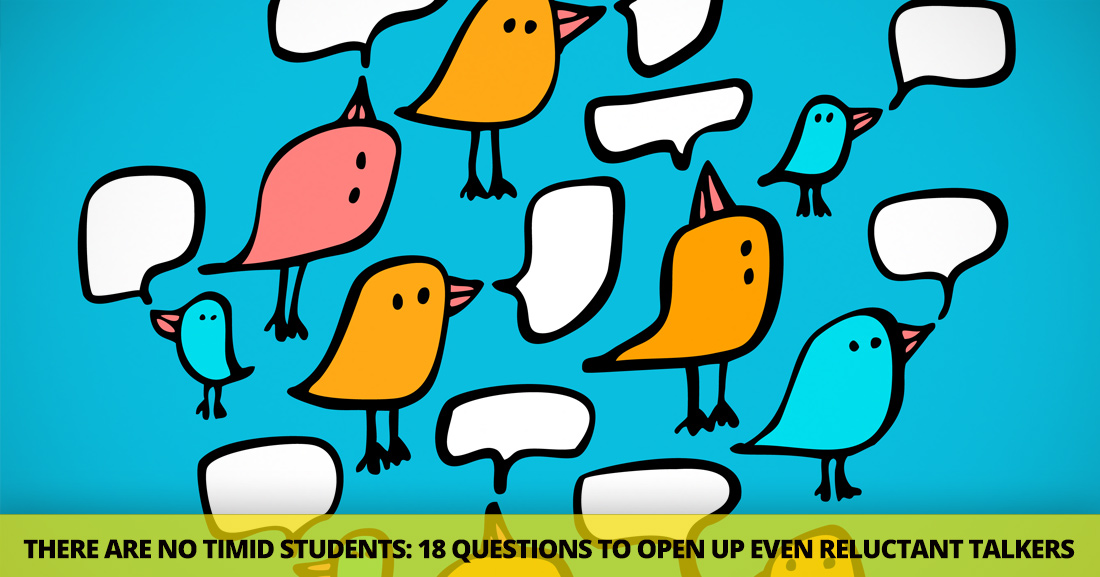 There Are No Timid Students: 18 Questions to Open Up Even Reluctant Talkers