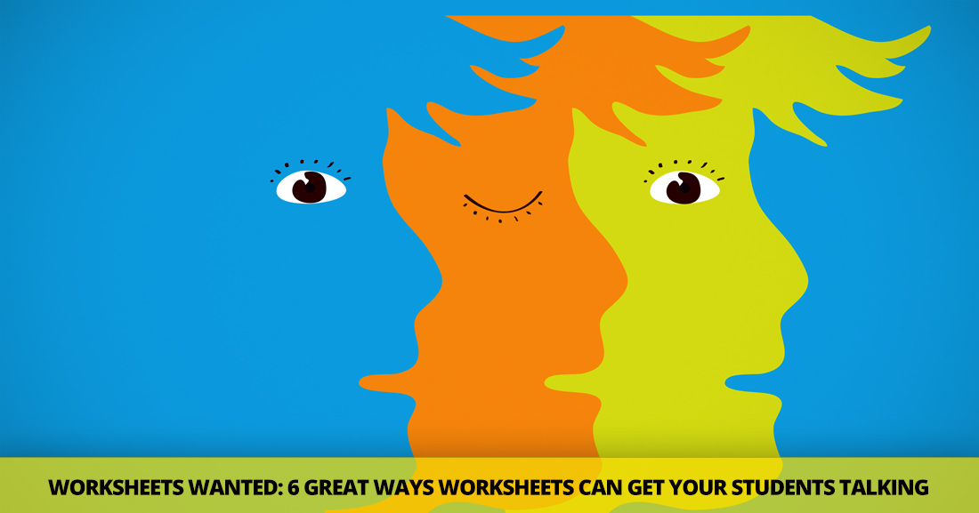 Worksheets Wanted: 6 Great Ways Worksheets Can Get Your Students Talking