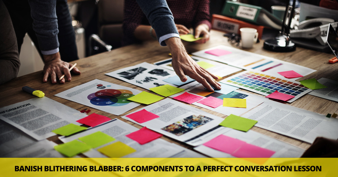 Banish Blithering Blabber: 6 Must-Have Components of a Perfect Conversation Lesson