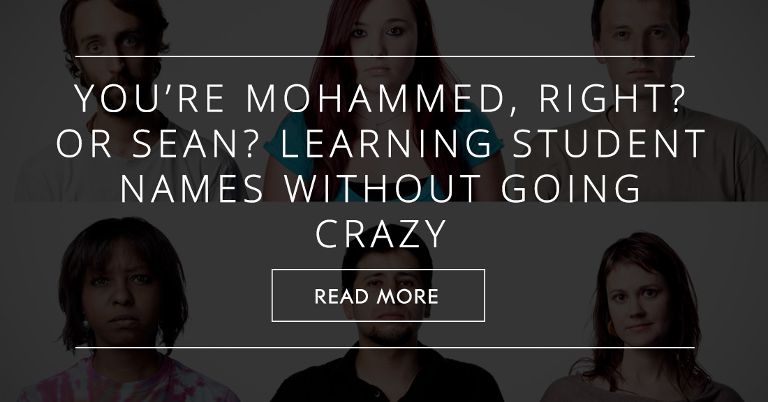You�re Mohammed, Right? Or Sean? Learning Student Names without Going Crazy