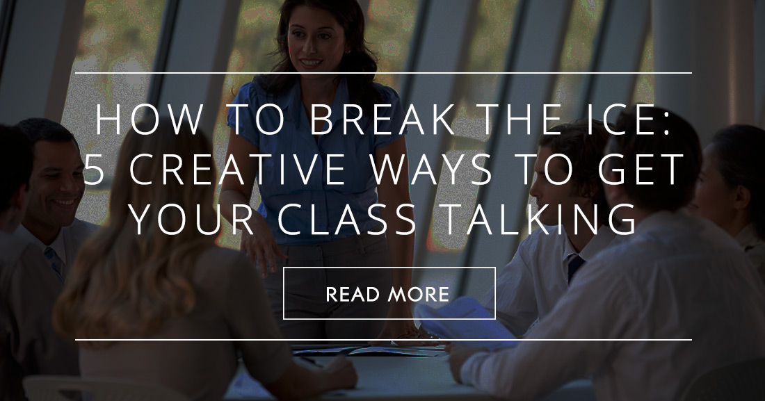 How To Break The Ice: 5 Creative Ways To Get Your Class Talking