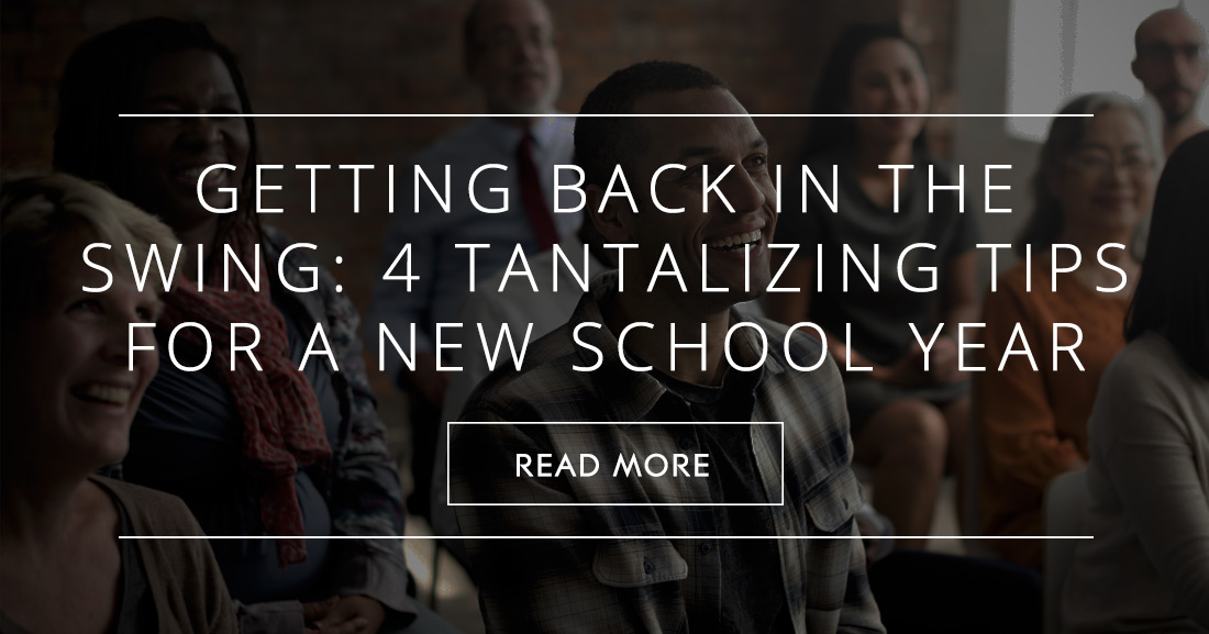 Getting Back in the Swing: 4 Tantalizing Tips for a New School Year