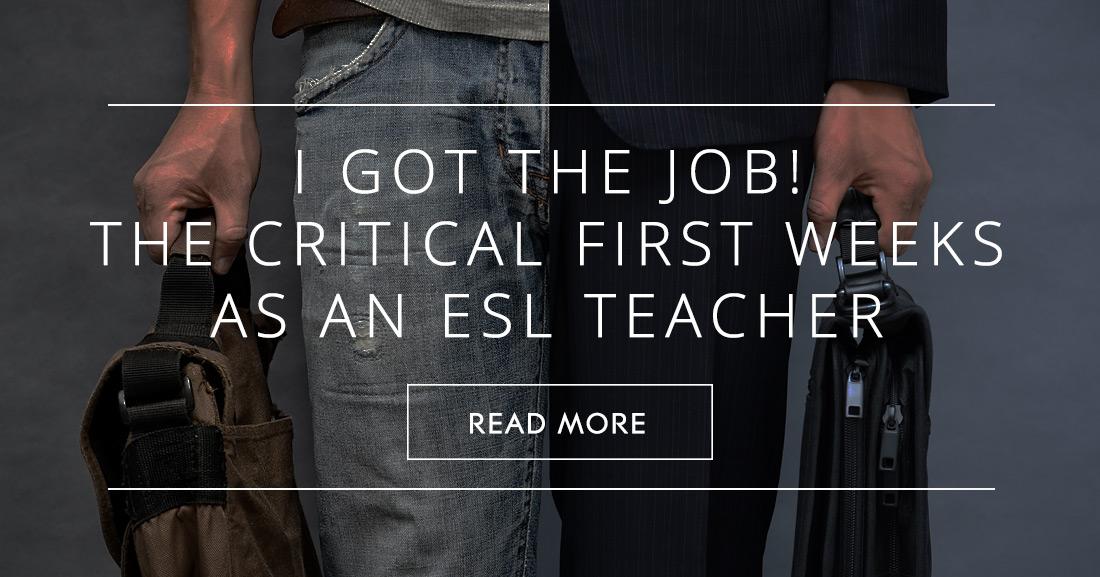 I Got the Job, Now What: the Critical First Weeks as an ESL Teacher