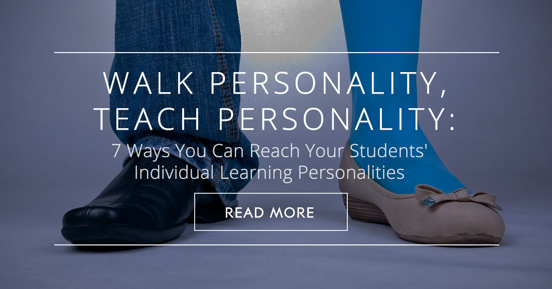 Walk Personality, Teach Personality: 7 Ways You Can Reach Your Students' Individual Learning Personalities