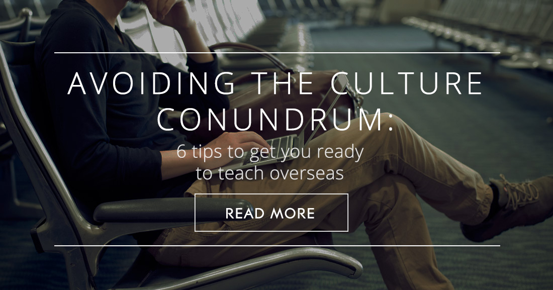 Avoiding the Culture Conundrum: 6 Tips to Get You Ready to Teach Overseas