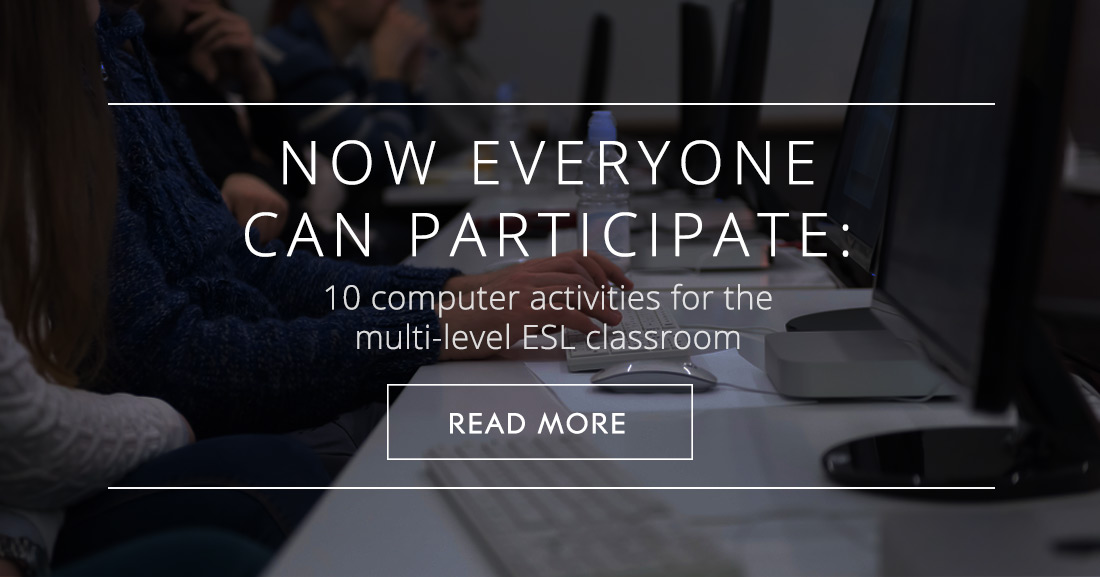 Everyone Can Participate: 10 Computer Activities for the Multi-level ESL Classroom