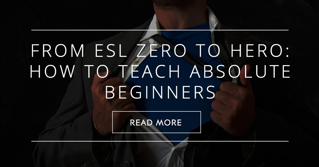 From ESL Zero to Hero: How to Teach Absolute Beginners