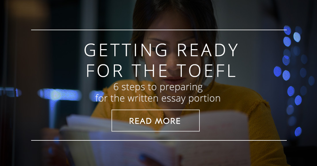 Getting Ready for the TOEFL: 6 Steps to Preparing for the Written Essay Portion