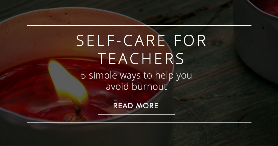 Self-care for Teachers: 5 Simple Ways to Help You Avoid Burnout