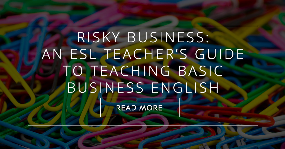 Risky Business: An ESL Teacher�s Guide to Teaching Basic Business English