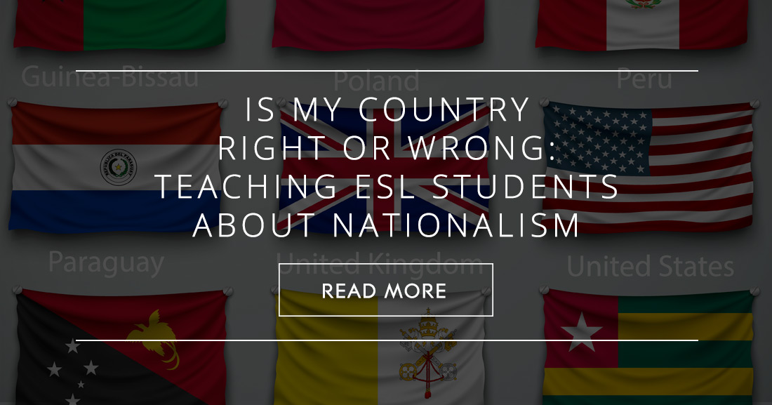 My Country Right or Wrong: Teaching ESL Students about Nationalism
