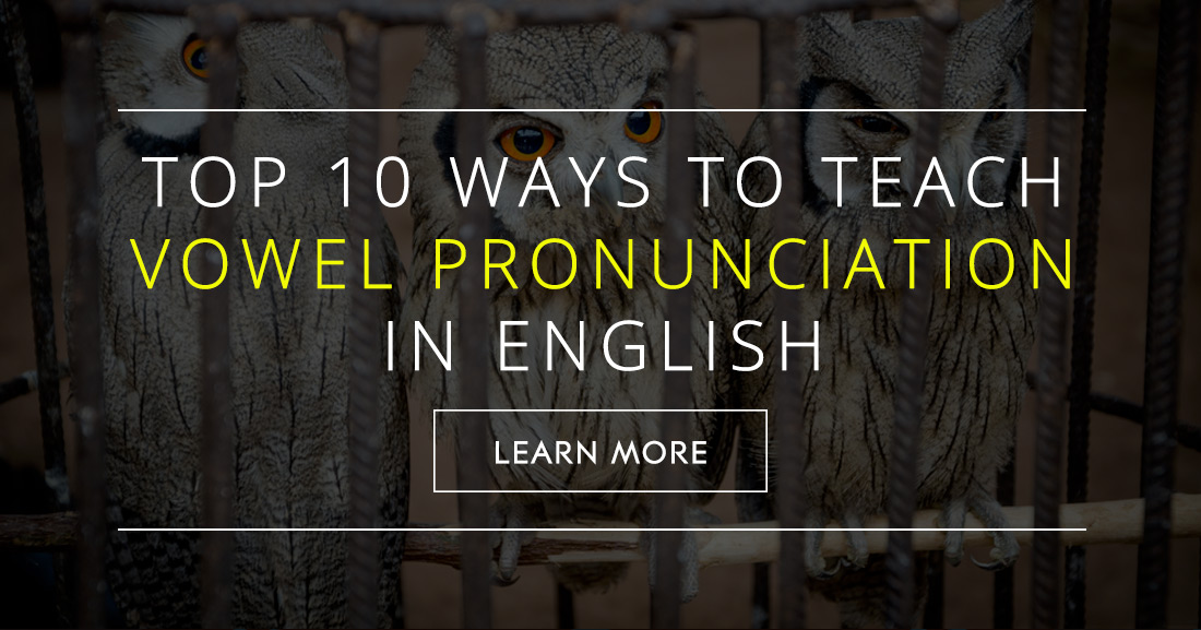 Top 10 Ways to Teach Vowel Pronunciation in English