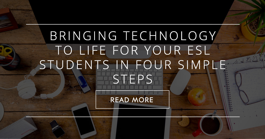 Bringing Technology to Life for Your ESL Students in Four Simple Steps
