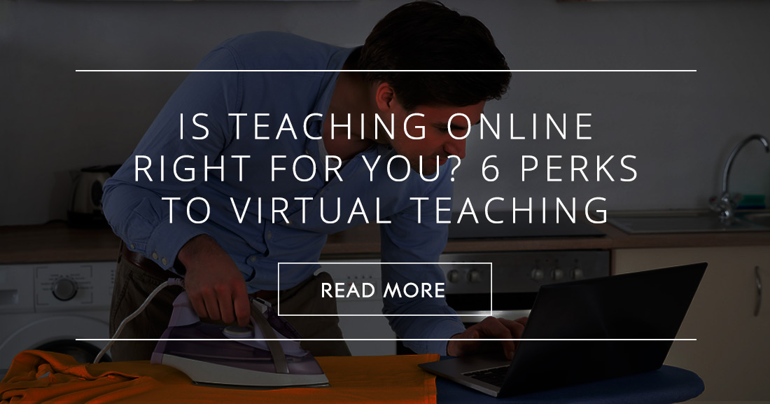 Is Teaching Online Right for You? 6 Perks to Virtual Teaching