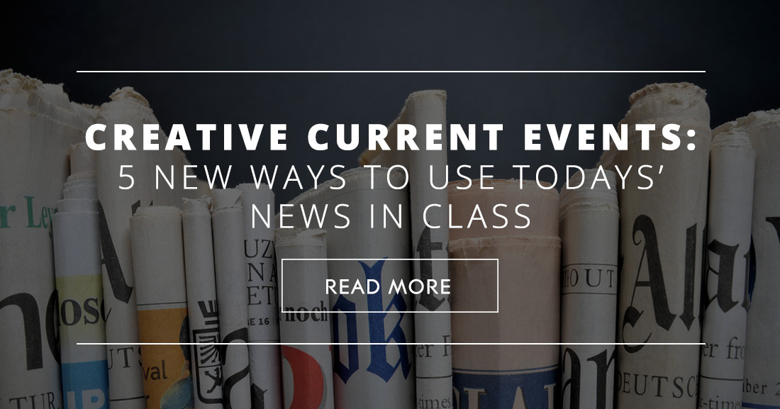 Creative Current Events: 5 New Ways to Use Todays� News in Class