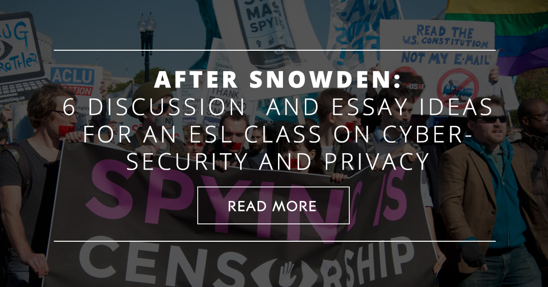 After Snowden: 6 Discussion and Essay Ideas for an ESL Class on Cyber-Security and Privacy