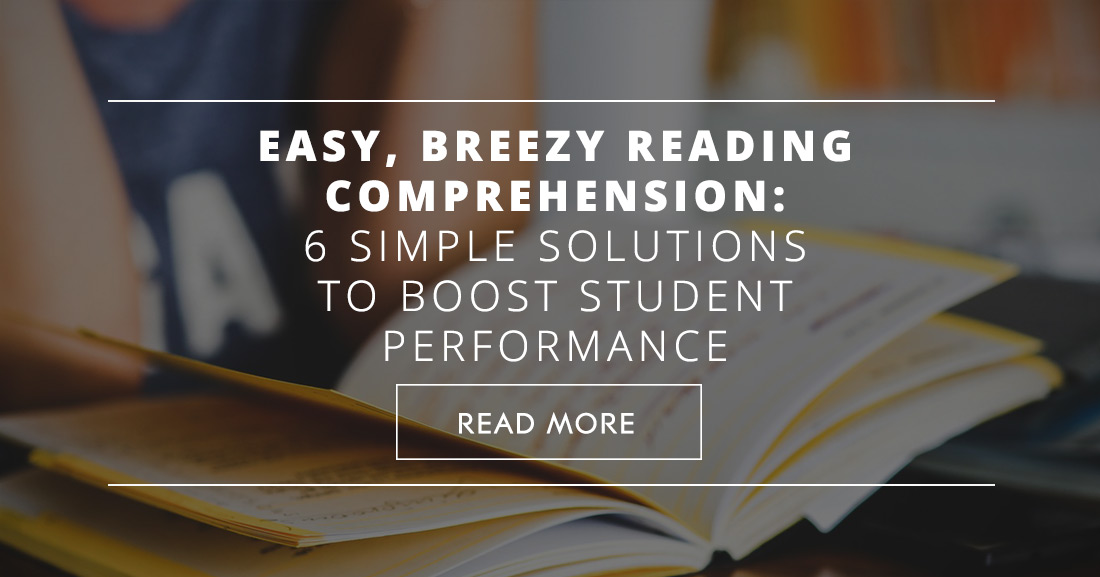 Easy, Breezy Reading Comprehension: 6 Simple Solutions to Boost Student Performance