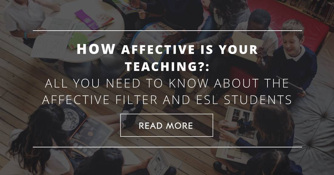 How Affective Is Your Teaching? All You Need to Know about the Affective Filter and ESL Students