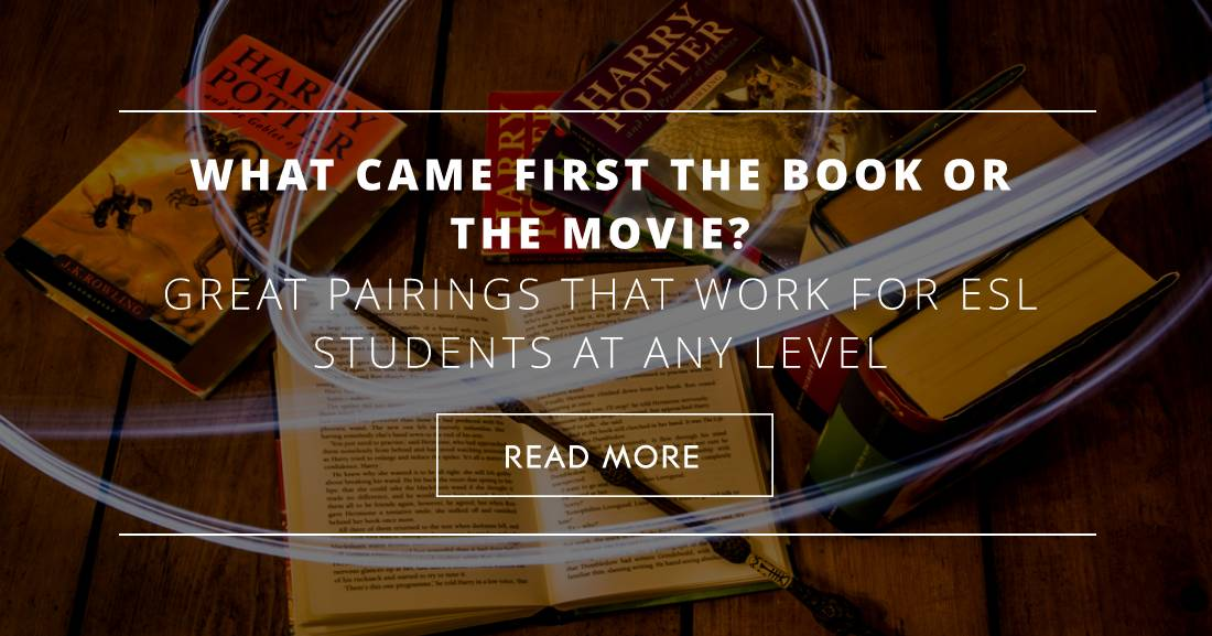 What Came First the Book or the Movie? Great Pairings That Work for ESL Students at Any Level