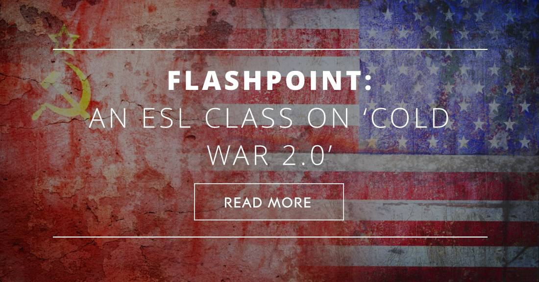 "Flashpoint: An ESL Class on ""Cold War 2.0"""