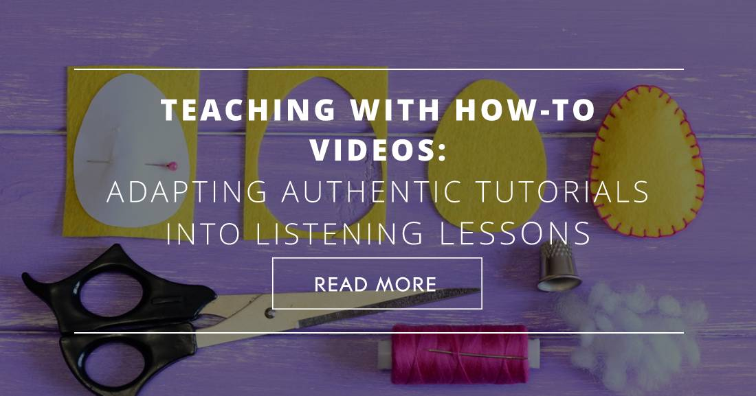 Teaching with How-to Videos: Adapting Authentic Tutorials into Listening Lessons