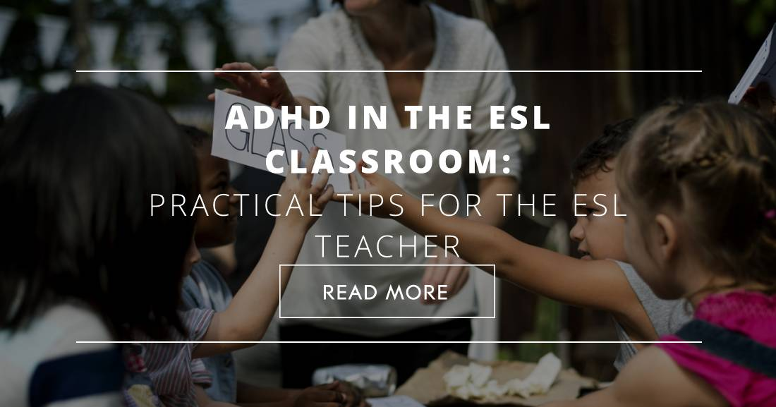 ADHD in the ESL Classroom: Practical Tips for the ESL Teacher