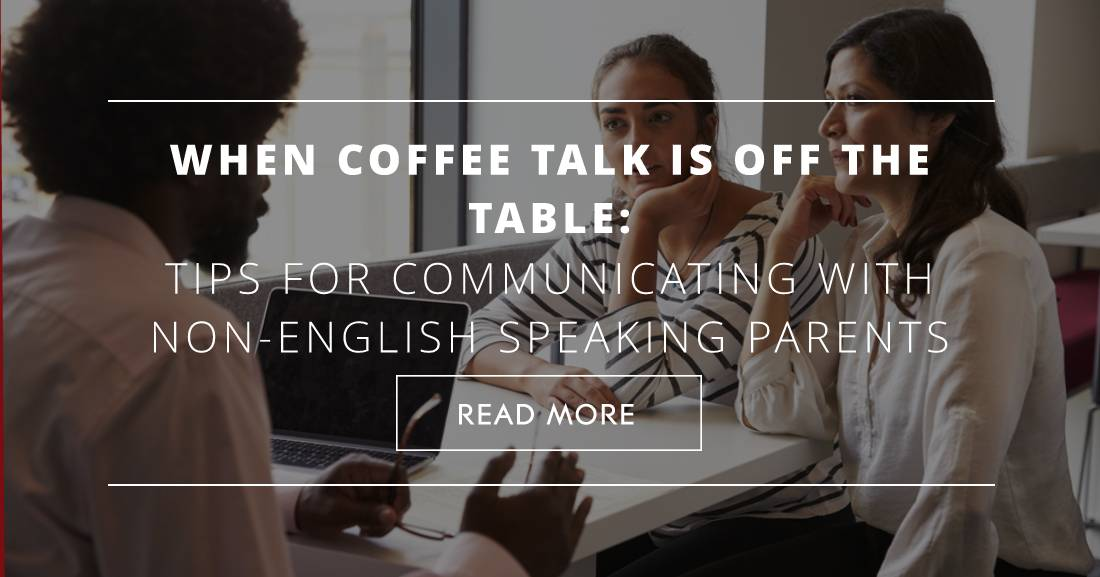 When Coffee Talk Is Off the Table: Tips for Communicating with Non-English Speaking Parents