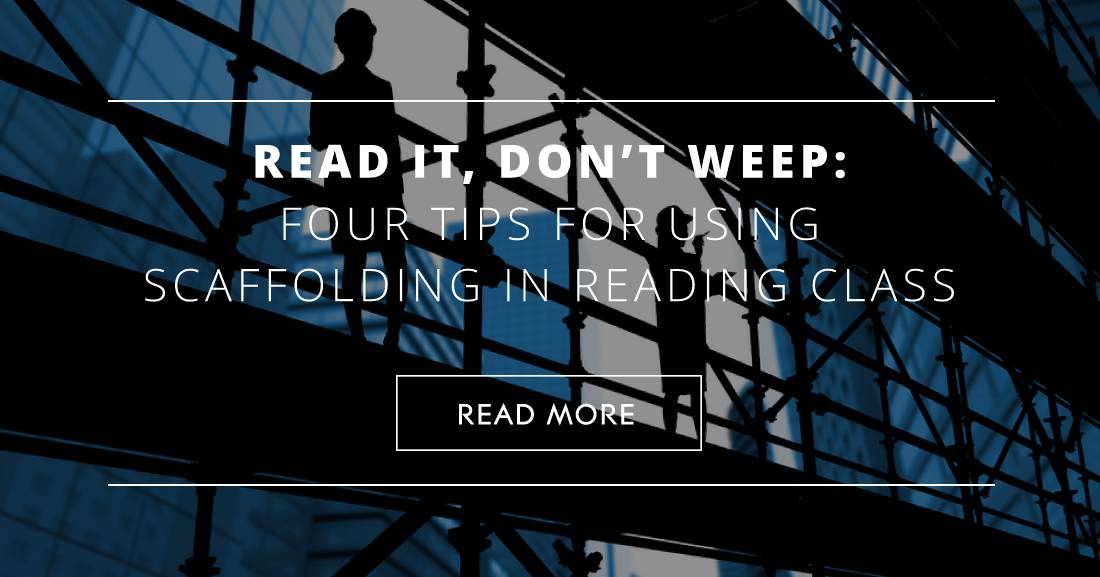Read It, Don�t Weep: Four Tips for Using Scaffolding in Reading Class