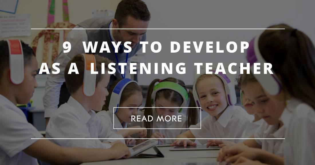 9 Ways to Develop as a Listening Teacher