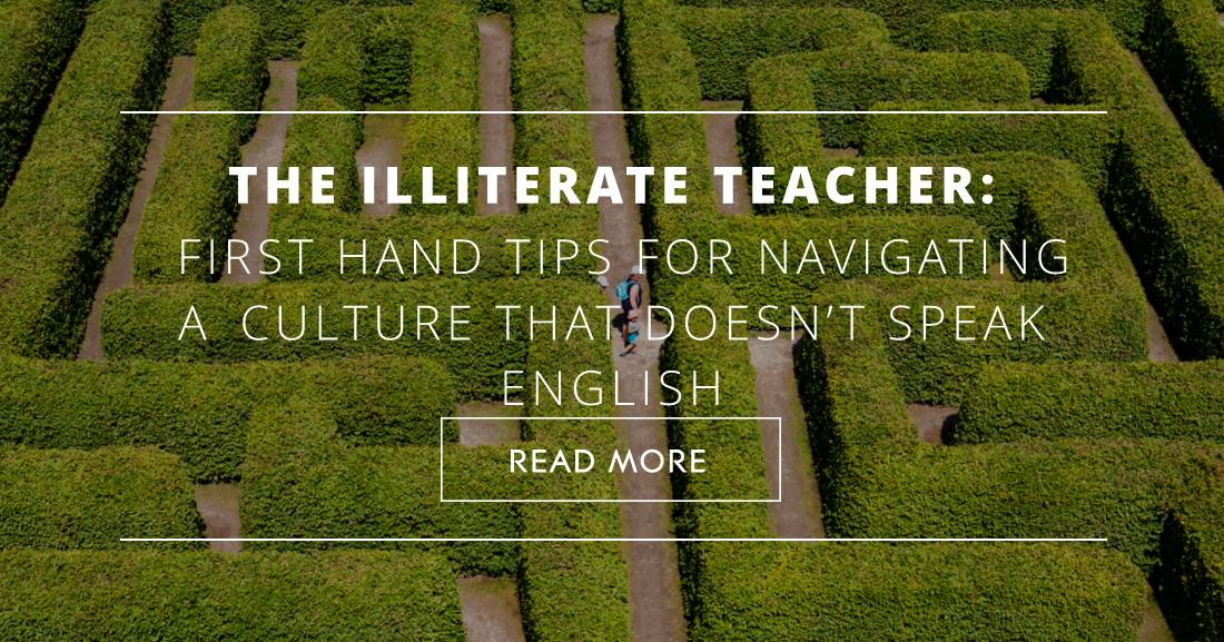 The Illiterate Teacher: First Hand Tips for Navigating a Culture That Doesn�t Speak English