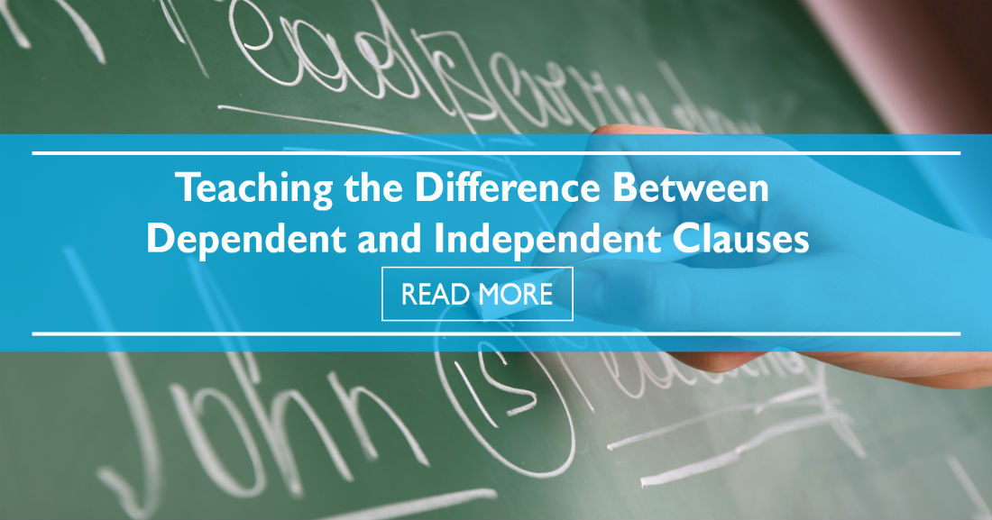 Teaching the Difference Between Dependent and Independent Clauses