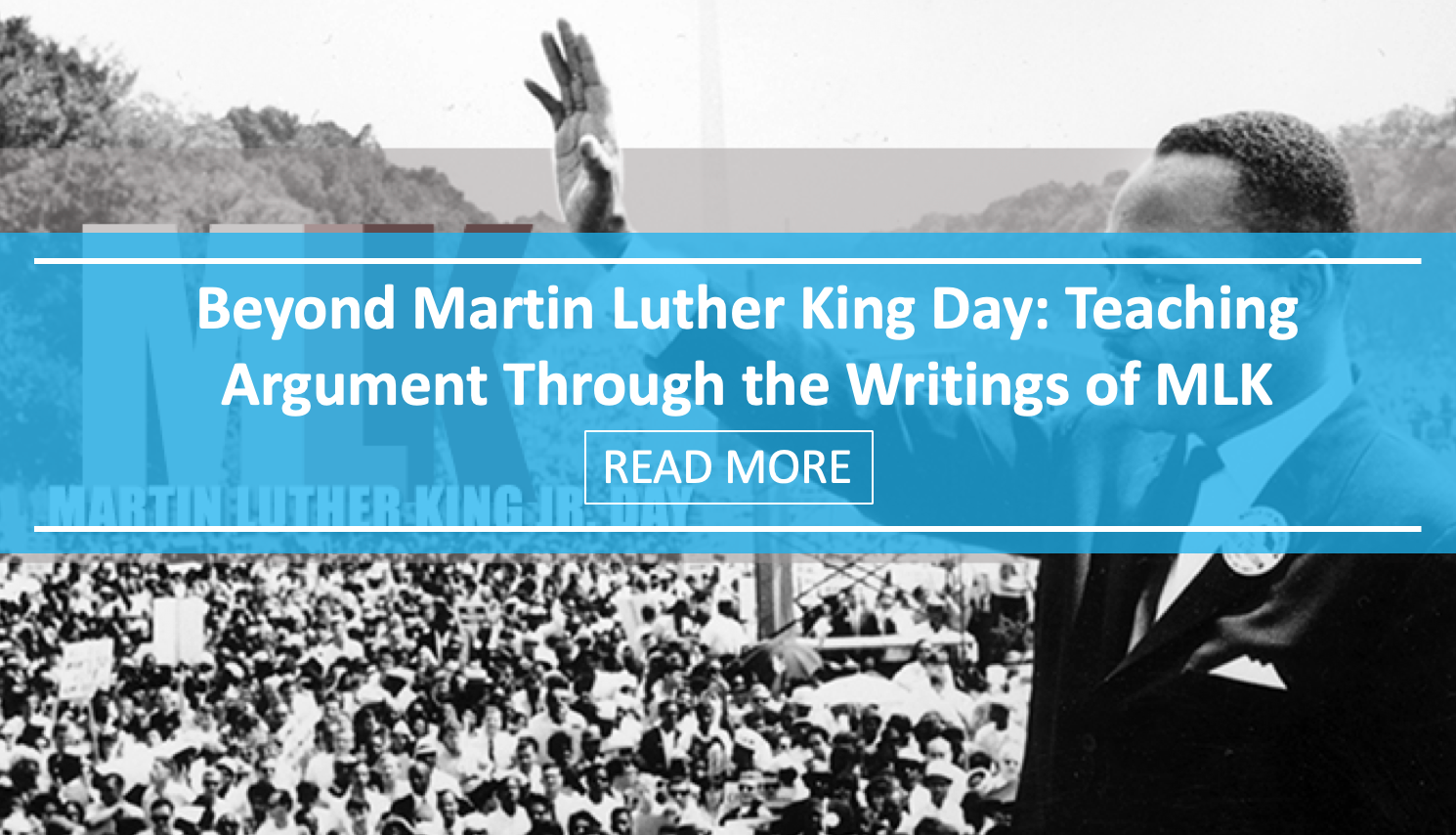 Beyond Martin Luther King Day: Teaching Argument Through the Writings of Martin Luther King