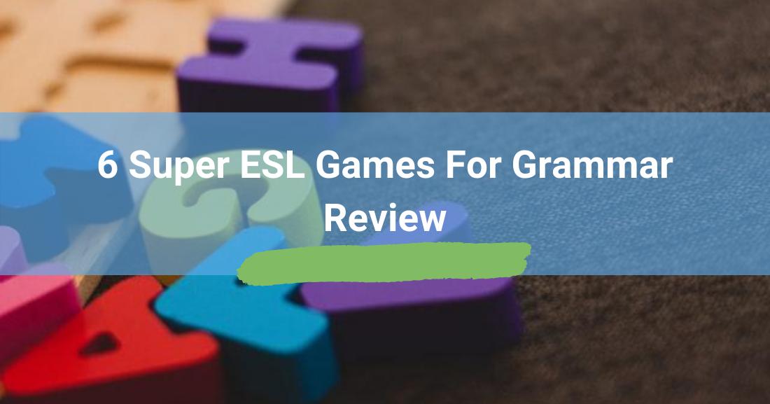 6 Super ESL Games for Grammar Review
