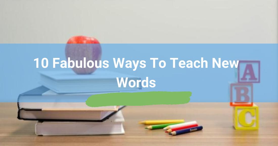 Teaching English Vocabulary: 10 Fabulous Ways to Teach New Words