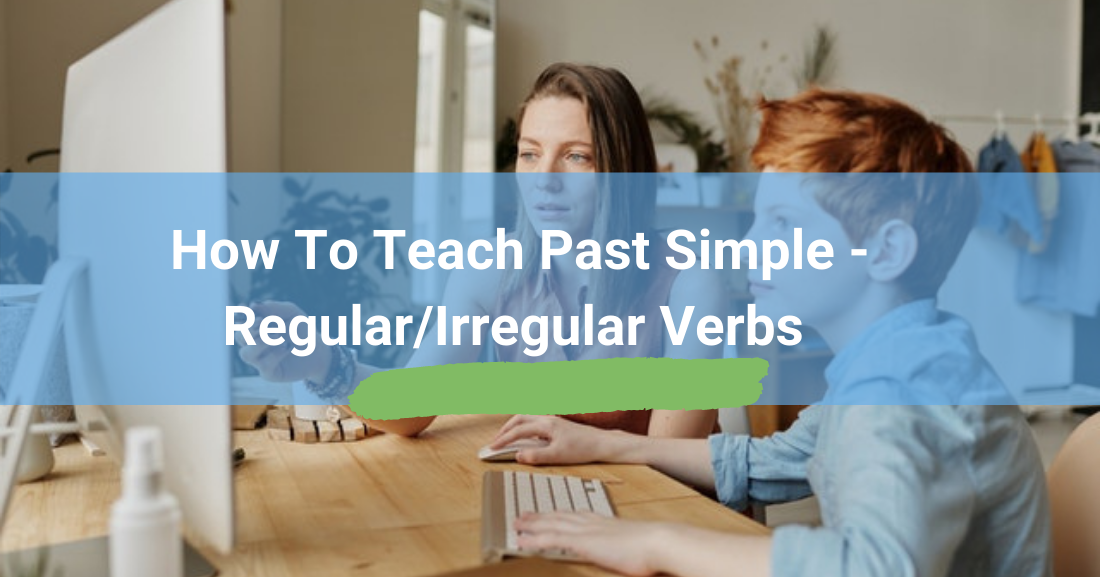 How to Teach Past Simple � Regular/Irregular Verbs