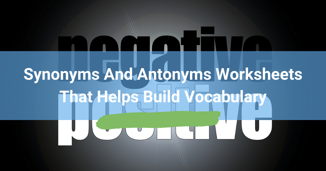 Synonyms And Antonyms Worksheets That Helps Build Vocabulary