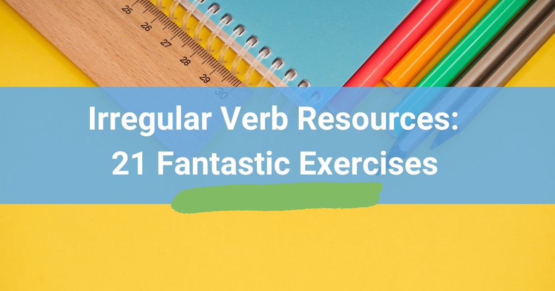 Irregular Verb Resources: 21 Fantastic Exercises