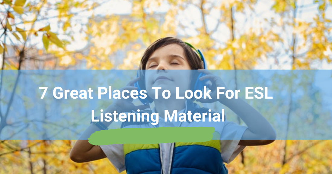 7 Great Places to Look for ESL Listening Material